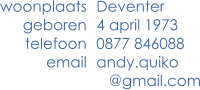 Deventer 4 april 1973 0877 846088 andy.quiko    @gmail.com    woonplaats geboren telefoon email